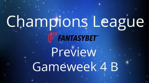 Champions League Fantasybet Preview Game Week 4B