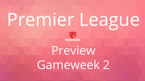 Preview: EPL Game Week 2 on Fanaments