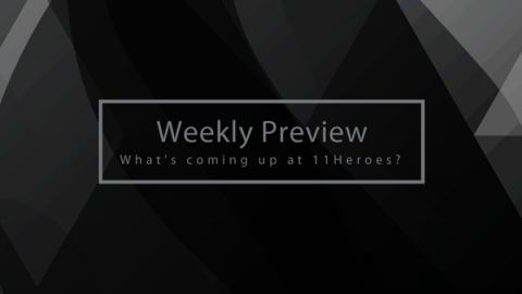 Weekly preview 50 – What's coming up at 11Heroes?