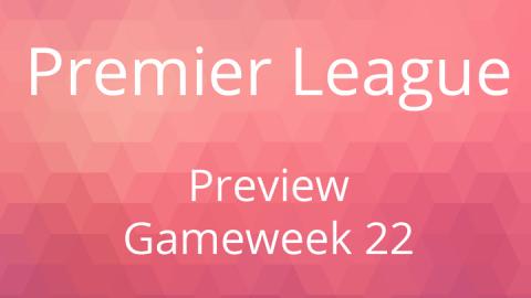Preview: Premier League Gameweek 22