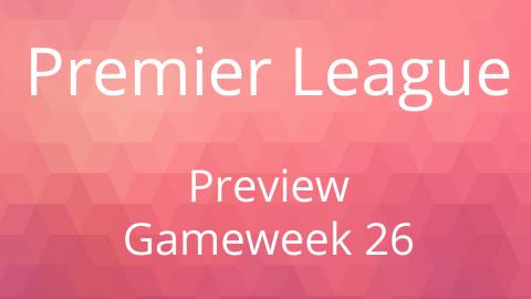 Preview: Premier League Gameweek 26