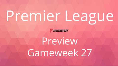 Line-up: Premier League Game Week 27 on FantasyBet