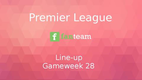 Line-up: Premier League Game Week 28 on Fanteam