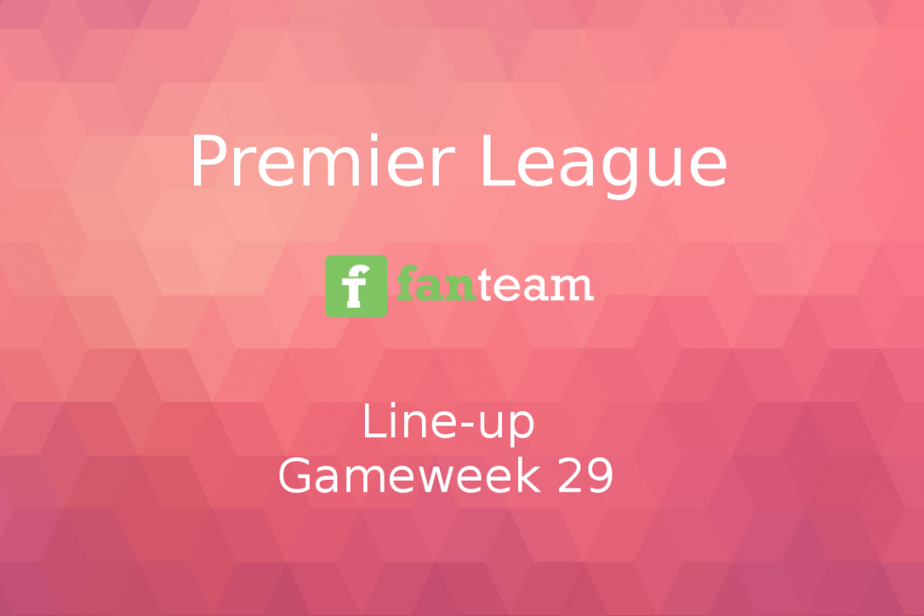 Premier League line-up gameweek 29 for fantasy football tournaments on fanteam