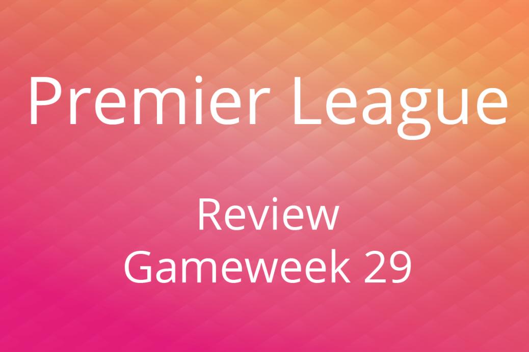 Premier League review gameweek 29