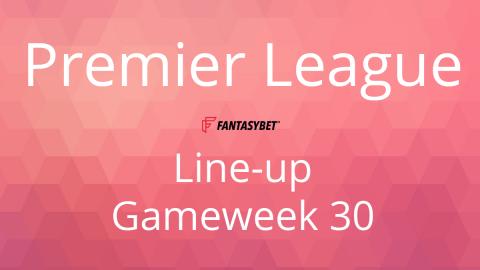Line-up: Premier League Game Week 30 on FantasyBet