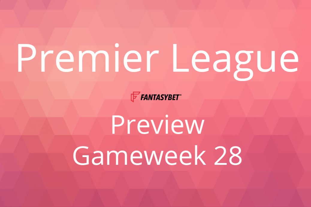 Premier League preview gameweek 28 for fantasy football tournaments on fantasybet