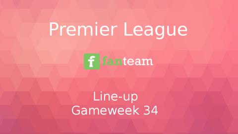 Line-up: Premier League Game Week 34 on Fanteam