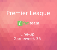 Line-up: Premier League Game Week 35 on Fanteam