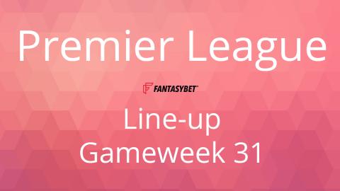 Line-up: Premier League Game Week 31 on FantasyBet