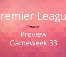 Line-up: Premier League Game Week 33 on FantasyBet