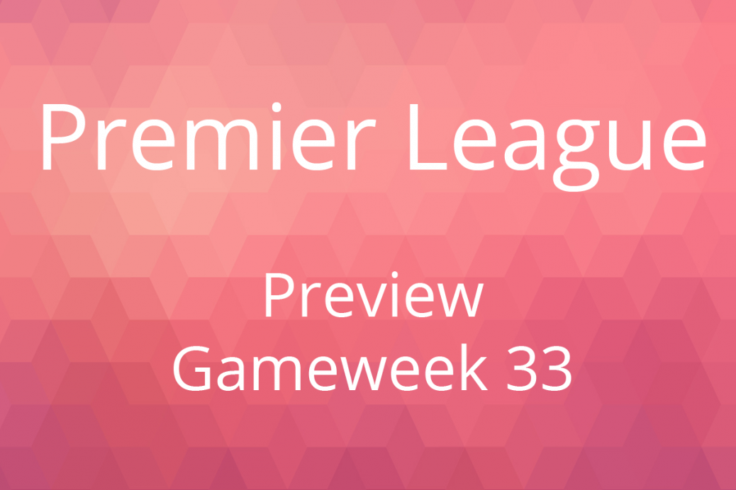 Preview Premier League Gameweek 33