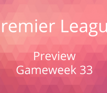 Preview: Premier League Gameweek 33