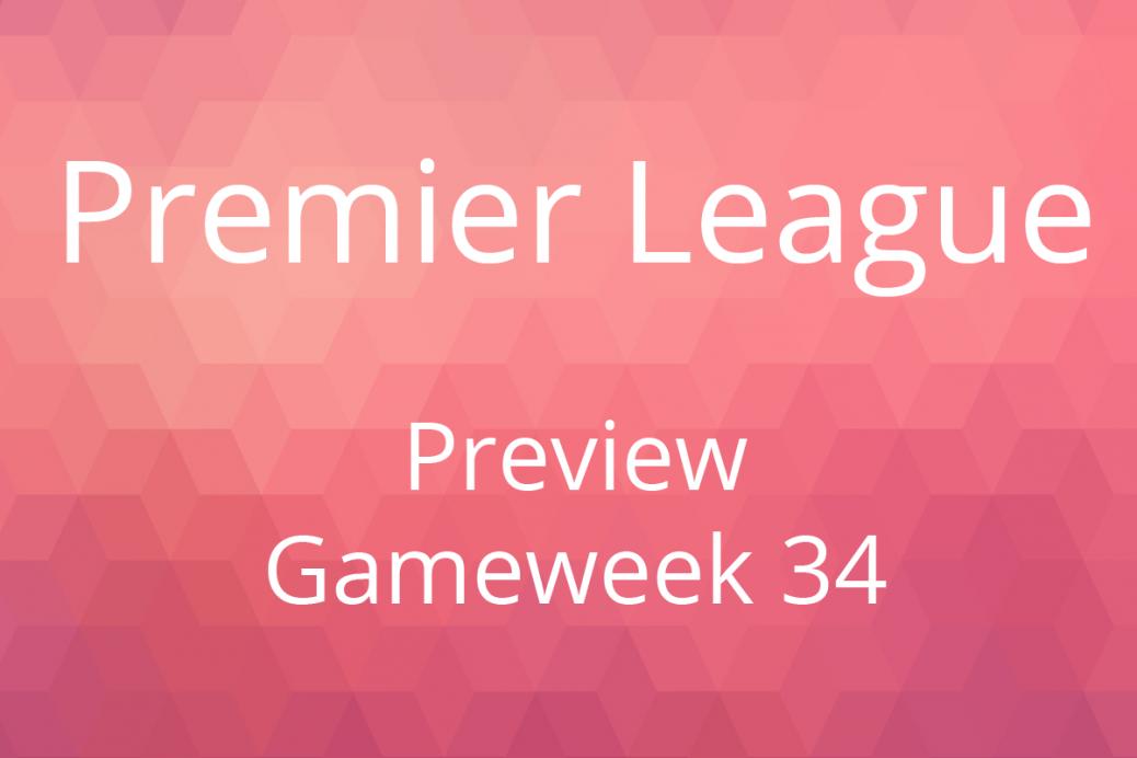 Preview Premier League Gameweek 34