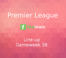 Line-up: Premier League Game Week 38 on Fanteam