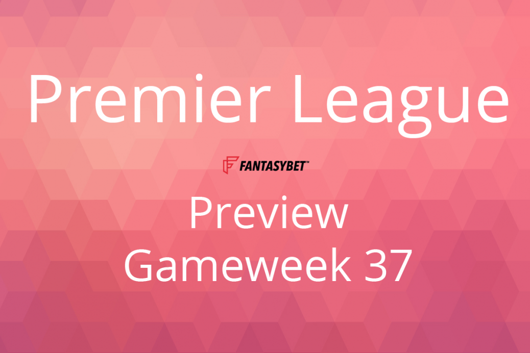 preview epl gw37 fantasybet