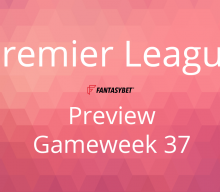 Line-up: Premier League Game Week 37 on FantasyBet