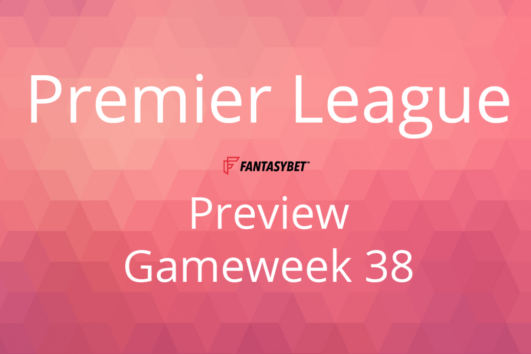 preview epl gw38 fantasybet