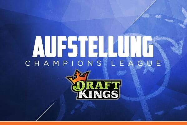 Daily Fantasy Fußball - Aufstellung Champions League für Fantasy Fußball Turniere auf DraftKings