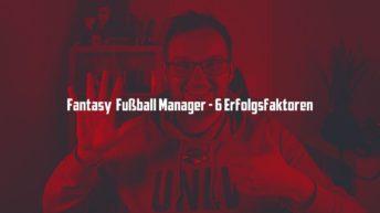 Fantasy Fussball Erfolgsfaktoren